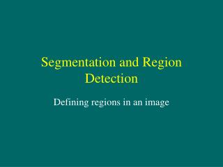 Segmentation and Region Detection
