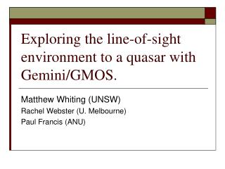 Exploring the line-of-sight environment to a quasar with Gemini/GMOS.