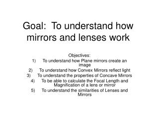 Goal:  To understand how mirrors and lenses work
