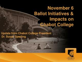 November 6  Ballot Initiatives & Impacts on  Chabot College