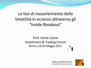 """Le fasi di riassorbimento della Volatilità in eccesso attraverso gli """"Inside Breakout """" Prof. Sante Leone Investment &"""