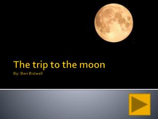 The trip to the moon By: Ben Bidwell