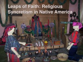 Leaps of Faith: Religious Syncretism in Native America