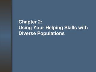 Chapter 2: Using Your Helping Skills with Diverse Populations