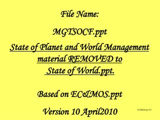 File Name:  MGTSOCF.ppt State of Planet and World Management material REMOVED to  State of World.ppt. Based on EC&MO
