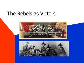 The Rebels as Victors