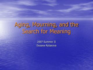 Aging, Mourning, and the Search for Meaning