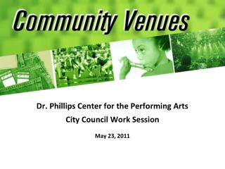 Dr. Phillips Center for the Performing Arts  City Council Work Session  May 23, 2011