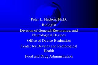 Peter L. Hudson, Ph.D. Biologist Division of General, Restorative, and Neurological Devices Office of Device Evaluation