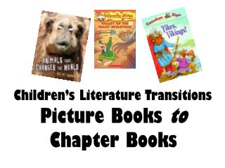 Children's Literature Transitions Picture Books  to  Chapter Books