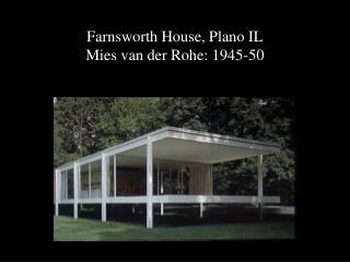 Farnsworth House, Plano IL Mies van der Rohe: 1945-50