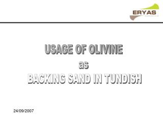USAGE OF OLIVINE as BACKING SAND IN TUNDISH