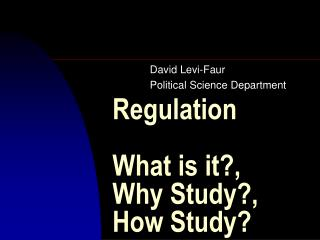 Regulation What is it?, Why Study?,  How Study?