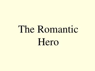 The Romantic Hero