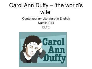 Carol Ann Duffy – 'the world's wife'