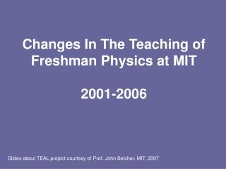 Changes In The Teaching of Freshman Physics at MIT 2001-2006