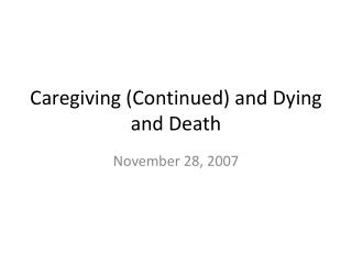 Caregiving (Continued) and Dying and Death