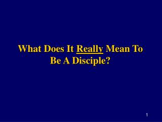 What Does It  Really  Mean To Be A Disciple?