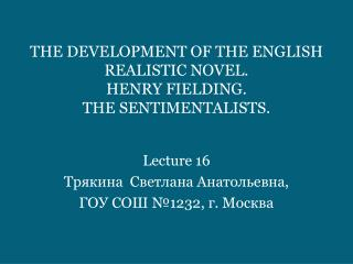 THE DEVELOPMENT OF THE ENGLISH REALISTIC NOVEL. HENRY FIELDING. THE SENTIMENTALISTS.