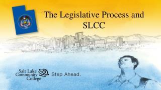 The Legislative Process and SLCC
