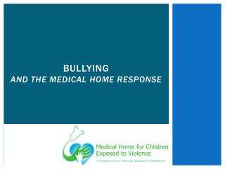 BULLYING AND THE MEDICAL HOME RESPONSE
