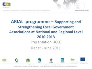 ARIAL  programme   Supporting and Strengthening Local Government Associations at National and Regional Level 2010-2013