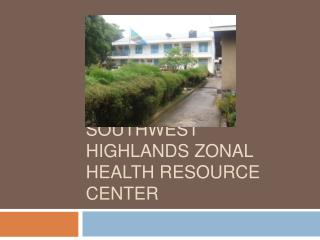 Southwest Highlands Zonal Health Resource Center