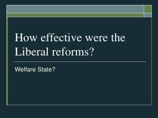How effective were the Liberal reforms?