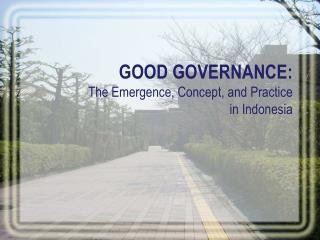 GOOD GOVERNANCE: The Emergence, Concept, and Practice in Indonesia