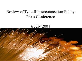 Review of Type II Interconnection Policy Press Conference 6 July 2004