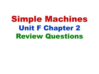Simple Machines Unit F Chapter 2  Review Questions