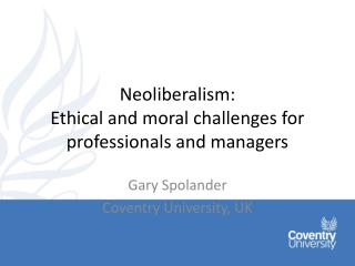 Neoliberalism : Ethical and moral challenges for professionals and managers