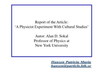 Report of the Article: 'A Physicist Experiment With Cultural Studies' Autor: Alan D. Sokal Professor of Physics at New Y