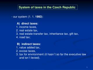 - our system 1. 1. 1993:     A  direct taxes: 1. income taxes,  2. real estate tax,  3. real estate-transfer tax, inheri