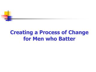 Creating a Process of Change for Men who Batter