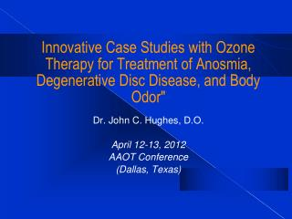 Innovative Case Studies with Ozone Therapy for Treatment of Anosmia, Degenerative Disc Disease, and Body Odor""