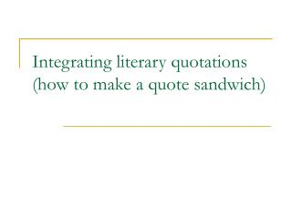 Integrating literary quotations (how to make a quote sandwich)