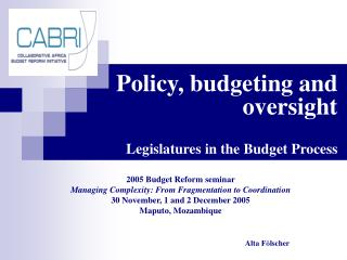 Policy, budgeting and oversight Legislatures in the Budget Process