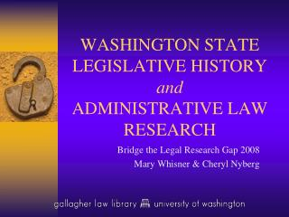 WASHINGTON STATE LEGISLATIVE HISTORY and ADMINISTRATIVE LAW RESEARCH
