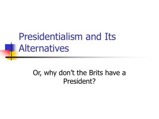 Presidentialism and Its Alternatives