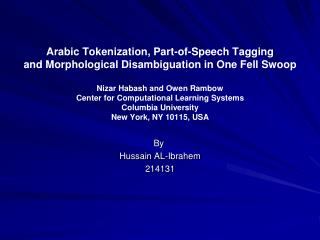 Arabic Tokenization, Part-of-Speech Tagging and Morphological Disambiguation in One Fell Swoop  Nizar Habash and Owen Ra