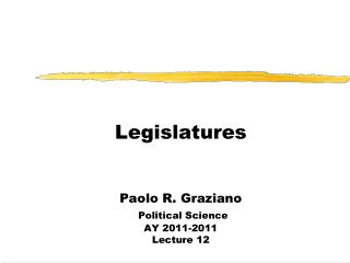 Legislatures Paolo R. Graziano Political Science  AY 2011-2011 Lecture 12