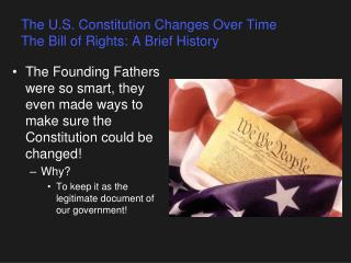The U.S. Constitution Changes Over Time The Bill of Rights: A Brief History