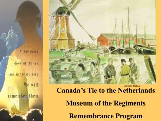 Canada's Tie to the Netherlands Museum of the Regiments Remembrance Program