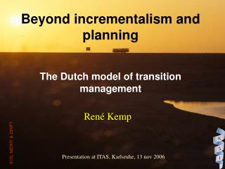 Beyond incrementalism and planning  The Dutch model of transition management