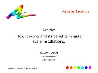 Art-Net How it works and its benefits in large scale installations. Wayne Howell Creative Director Artistic Licence