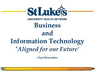 Business  and  Information Technology  Aligned for our Future   Chad Brisendine