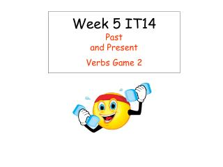 Week 5 IT14 Past and Present Verbs Game 2
