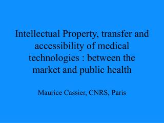 Intellectual Property, transfer and accessibility of medical technologies : between the market and public health