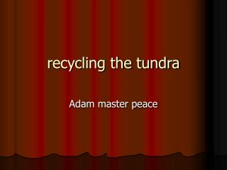 recycling the tundra